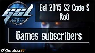 Games subs - GSL 2015 Saison 2 Code S - Ro8