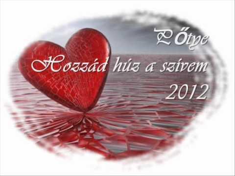 Pőtye-Hozzád húz a szívem..2012