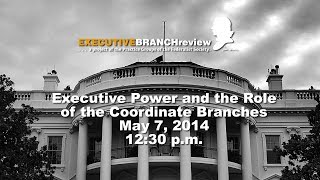 Click to play: Executive Power and the Role of the Coordinate Branches - Event Audio/Video