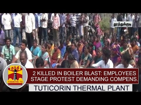 2-killed-in-boiler-blast-at-Tuticorin-thermal-plant--Employees-Stage-Protest-demanding-Compensation