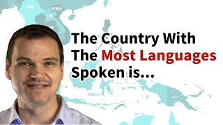 Learn a language with a native speaker today: http://go.italki.com/1Ojye8x (italki voucher) What country has the most languages spoken? In this video I talk ...