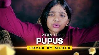 Video Pupus - Dewa 19 | Cover by Meher MP3, 3GP, MP4, WEBM, AVI, FLV Juni 2018