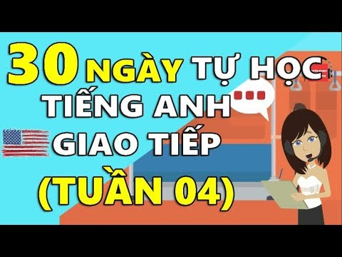 30 Ngày Tự Học Tiếng Anh Giao Tiếp Cơ Bản Cho Người Mới Bắt Đầu [TUẦN 04] BÀI 15 - 20 - Thời lượng: 24 phút.