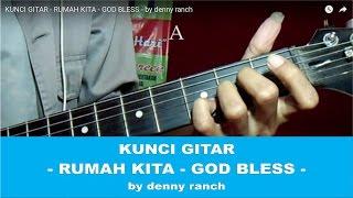 KUNCI GITAR - RUMAH KITA  - GOD BLESS - by denny ranch