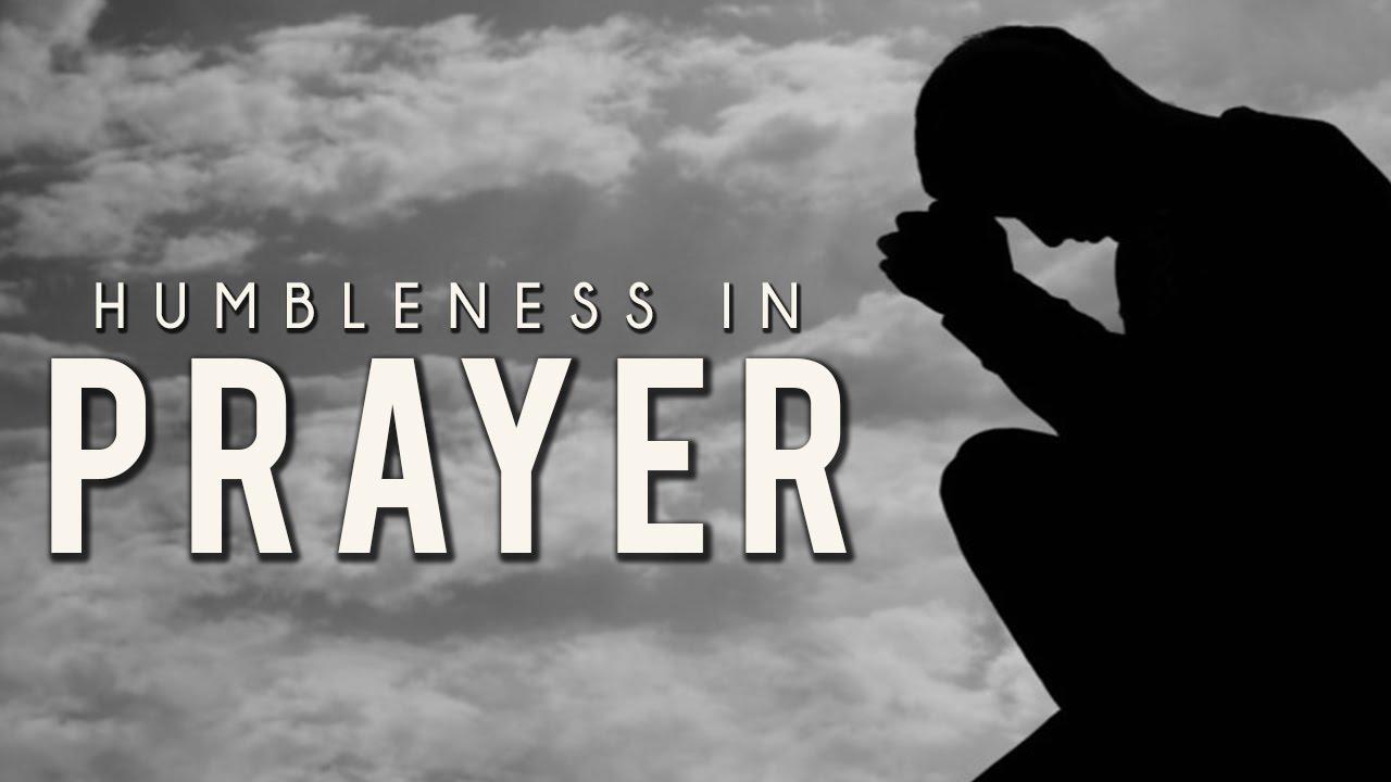 Humbleness In Prayer