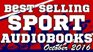 New compilation of sport audiobooks, best sellers and new releases for October 2016