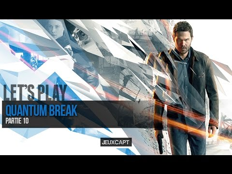 Let's Play : Quantum Break Partie 10 FR