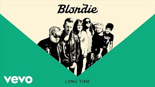 Blondie - Long Time (Official Audio)