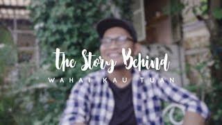 Wahai Kau Tuan - The Story Behind