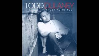 Todd Dulaney - Trusting In You