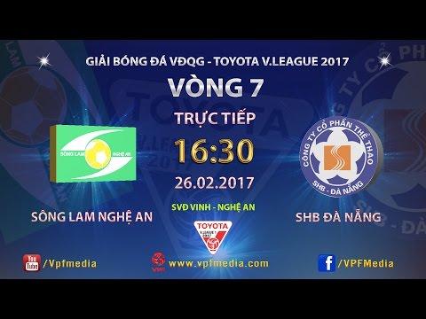 Trực tiếp | Sông Lam Nghệ An - SHB Đà Nẵng ! Vòng 7 V.League 2017