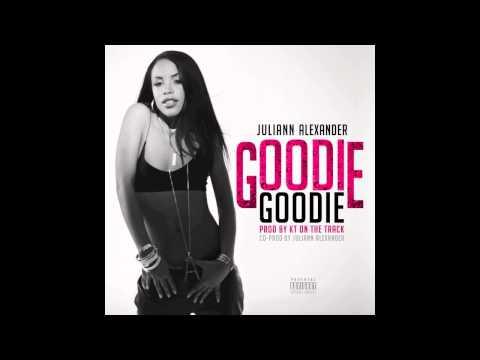 Juliann Alexander - Goodie Goodie (Prod. KT)