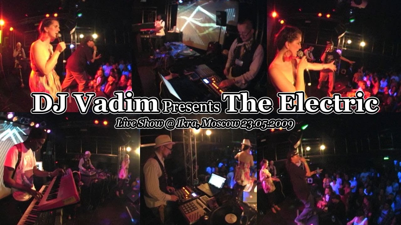 DJ Vadim Presents The Electric - Live @ Ikra, Moscow 2009
