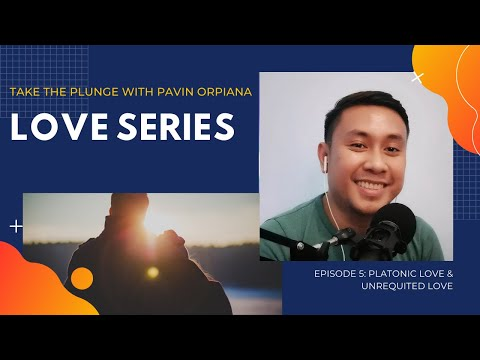 Take The Plunge EP 5: Love Series Part 1 - Platonic Love And Unrequited Love