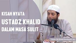 Video Kisah nyata ustadz khalid dalam masa sulit, Ustadz DR Khalid Basalamah, MA MP3, 3GP, MP4, WEBM, AVI, FLV Juni 2019