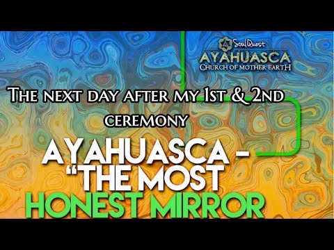 Ayahuasca The Most Honest Mirror | After my 1st & 2nd Ceremony