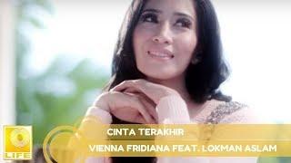 Download lagu Cinta Terakhir Vienna Fridiana Feat Lokman Aslam Mp3