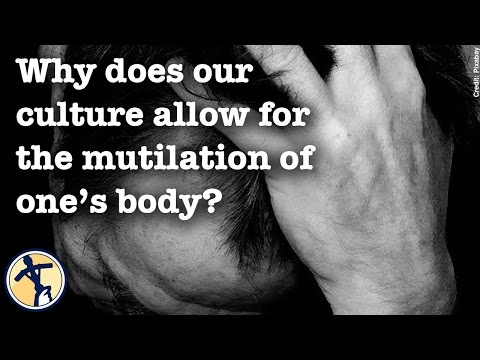 Why does our culture allow for the mutilation of one's body?