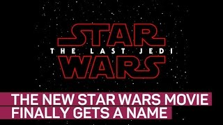 Star Wars: Episode 8 finally gets a name
