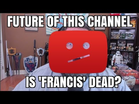 The Future of This Youtube Channel - Is Francis DEAD?