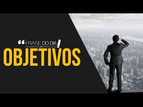 Frases de superação - FRASE DO DIA - SEUS OBJETIVOS