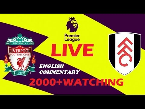 Liverpool VS Fulham LIVE 2018 [WATCH NOW]