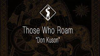 """Those Who Roam: """"Don Kuson"""""""