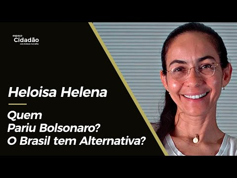 Heloisa Helena | Quem Pariu Bolsonaro? O Brasil tem Alternativa?