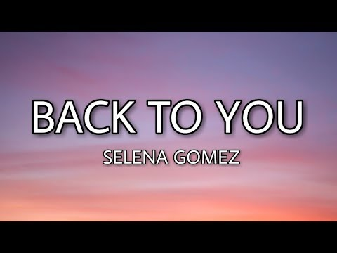Video Selena Gomez - Back to you (Lyrics) download in MP3, 3GP, MP4, WEBM, AVI, FLV January 2017