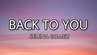 Video Selena Gomez - Back to you (Lyrics) MP3, 3GP, MP4, WEBM, AVI, FLV Juni 2018
