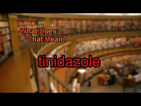 What does tinidazole mean?