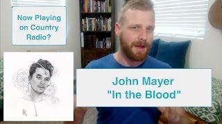 Video John Mayer - In The Blood | Reaction MP3, 3GP, MP4, WEBM, AVI, FLV Mei 2018