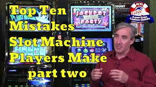 """This is the second part of a two-part video where Mike Shackleford, also known as the """"Wizard of Odds"""" gives his top 10 list of mistakes that slot machine players make. Topics covered include: not paying attention to promotions; playing progressive machines when the meters are low;  over-tipping on jackpots; leaving a game in a high state; and leaving credits, or money, in a machine. Mike's web site is http://www.wizardofodds.com Get FREE online casino money! No deposit needed! http://www.americancasinoguide.com/online-casino-promotions.htmlGet more than 200 casino coupons and save more than $1,000 - http://www.americancasinoguide.com/order-now.html .SUBSCRIBE for more videos: http://bit.ly/1G4l0xvTips on Blackjack: http://y2u.be/5ki_92QrqfITips on Slot Machines: http://y2u.be/7Wkubf1PrWgTips on Craps: http://y2u.be/7daSiVupvmYTips on Video Poker: http://y2u.be/gLYQ3ZIowPAFor the latest news and insights on casinos visit: http://blog.888casino.com/"""
