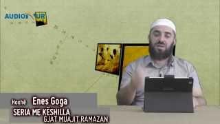 25.) Seria me këshilla gjatë muajit Ramazan - Hoxhë Enes Goga