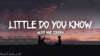 Video Little Do You Know || Alex & Sierra Lyrics MP3, 3GP, MP4, WEBM, AVI, FLV September 2019