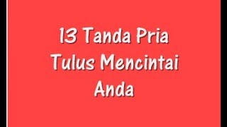 Download Video 13 Tanda Pria Tulus Mencintai Anda MP3 3GP MP4