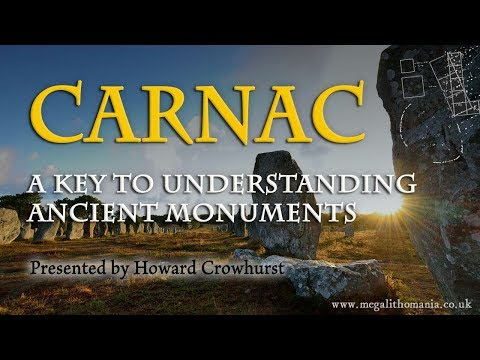 Carnac, France | A Key to Understanding Ancient Monuments | Howard Crowhurst | Megalithomania 2017