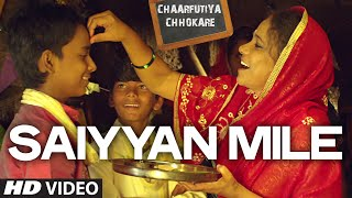 Saiyyan Mile VIDEO Song | Chaarfutiya Chhokare