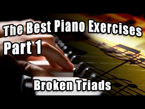 The Best Piano Exercises (Part 1) - Broken Triads