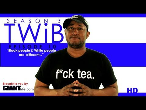 """TWiB! Season 3 Ep #10 """"Black people and White people are different..."""""""