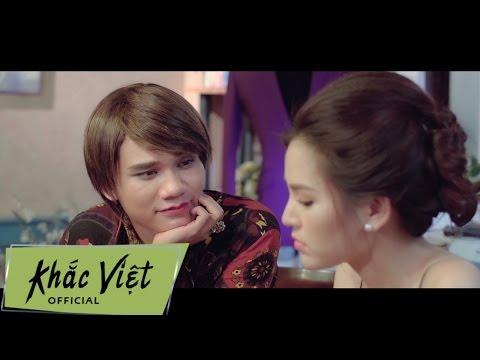 Phim ca nhạc Khắc Việt Từ Bỏ Anh Yêu Em (Phần 1)