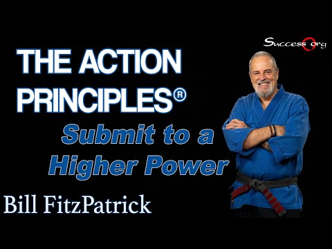 ActionPrinciples - http://Success.org The Action Principles® This is Action Principle #5 -- Submit to a Higher Power you have chosen to be extraordinary - this means a personal...