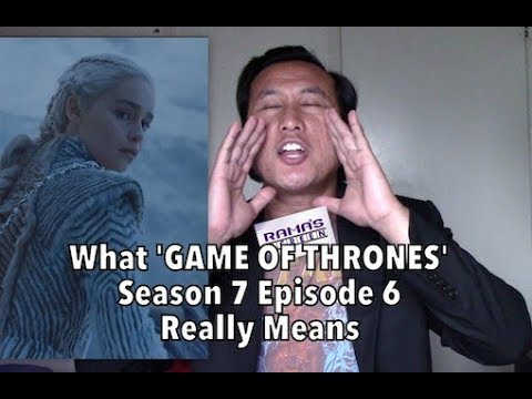 What 'GAME OF THRONES' Season 7 Episode 6 Really Means