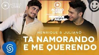 Henrique & Juliano - Tá Namorando e Me Querendo (Acesso Livre)
