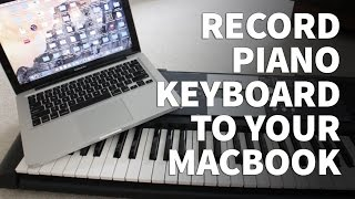 How to Record Piano Keyboard to MacBook Pro – Record Synthesizer and Music to MP3 and WAV Files