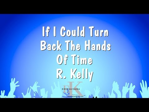 If I Could Turn Back The Hands Of Time - R. Kelly (Karaoke Version)