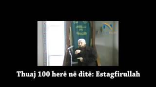 Thuaj 100 herë në ditë Estagfirullah - Hoxhë Enes Goga