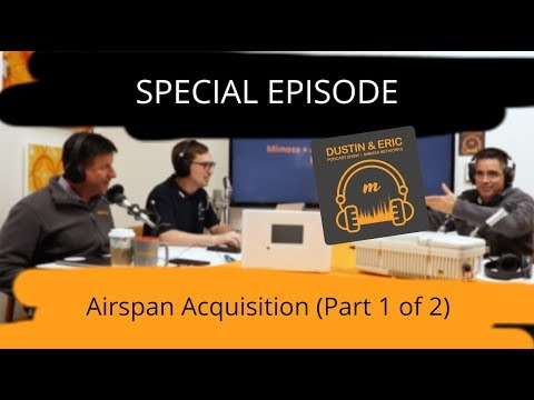 Mimosa Networks Podcast: Special Episode - Airspan Acquisition (Part 1)