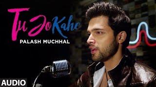 Video Tu Jo Kahe Full Audio Song | Palash Muchhal | Parth | Anmol Malik | Yasser Desai | Palak Muchhal MP3, 3GP, MP4, WEBM, AVI, FLV April 2017