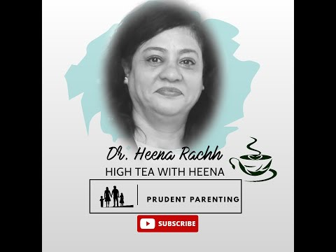 High Tea with Heena | Episode 3 | Prudent Parenting